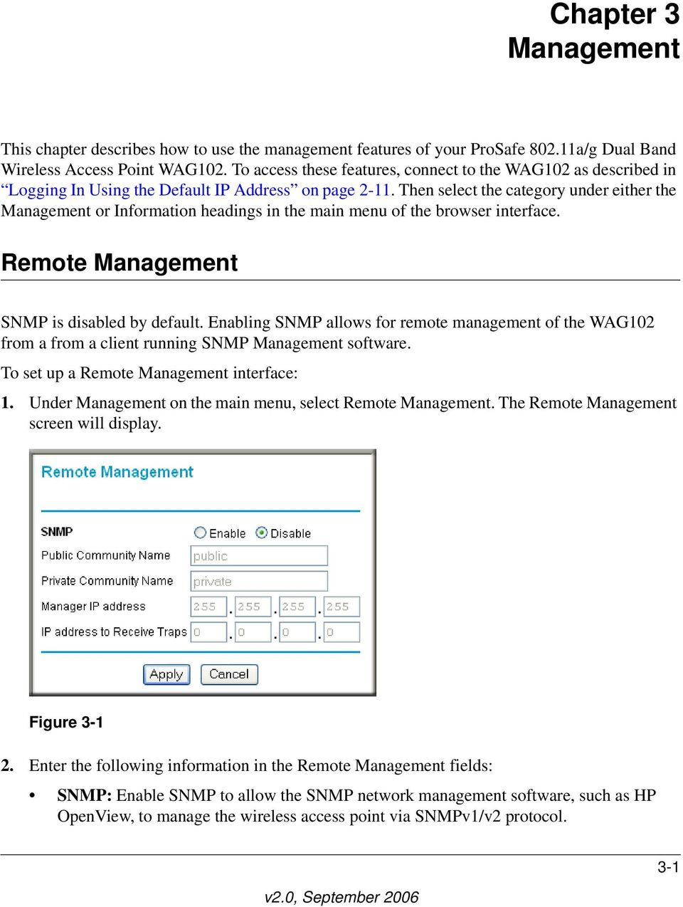 Then select the category under either the Management or Information headings in the main menu of the browser interface. Remote Management SNMP is disabled by default.