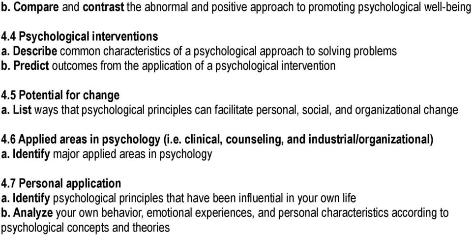 List ways that psychological principles can facilitate personal, social, and organizational change 4.6 Applied areas in psychology (i.e. clinical, counseling, and industrial/organizational) a.