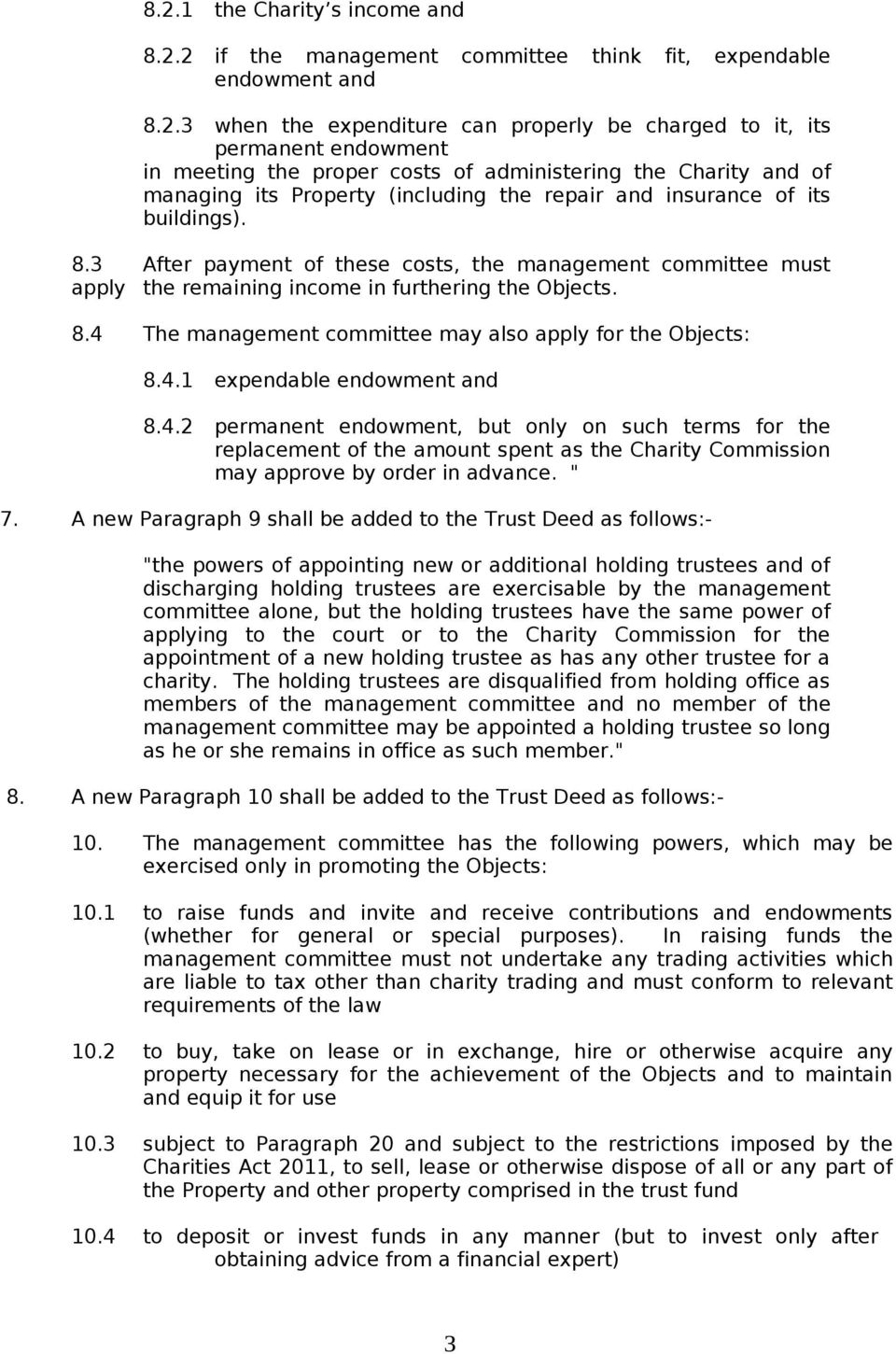 3 After payment of these costs, the management committee must apply the remaining income in furthering the Objects. 8.4 The management committee may also apply for the Objects: 8.4.1 expendable endowment and 8.