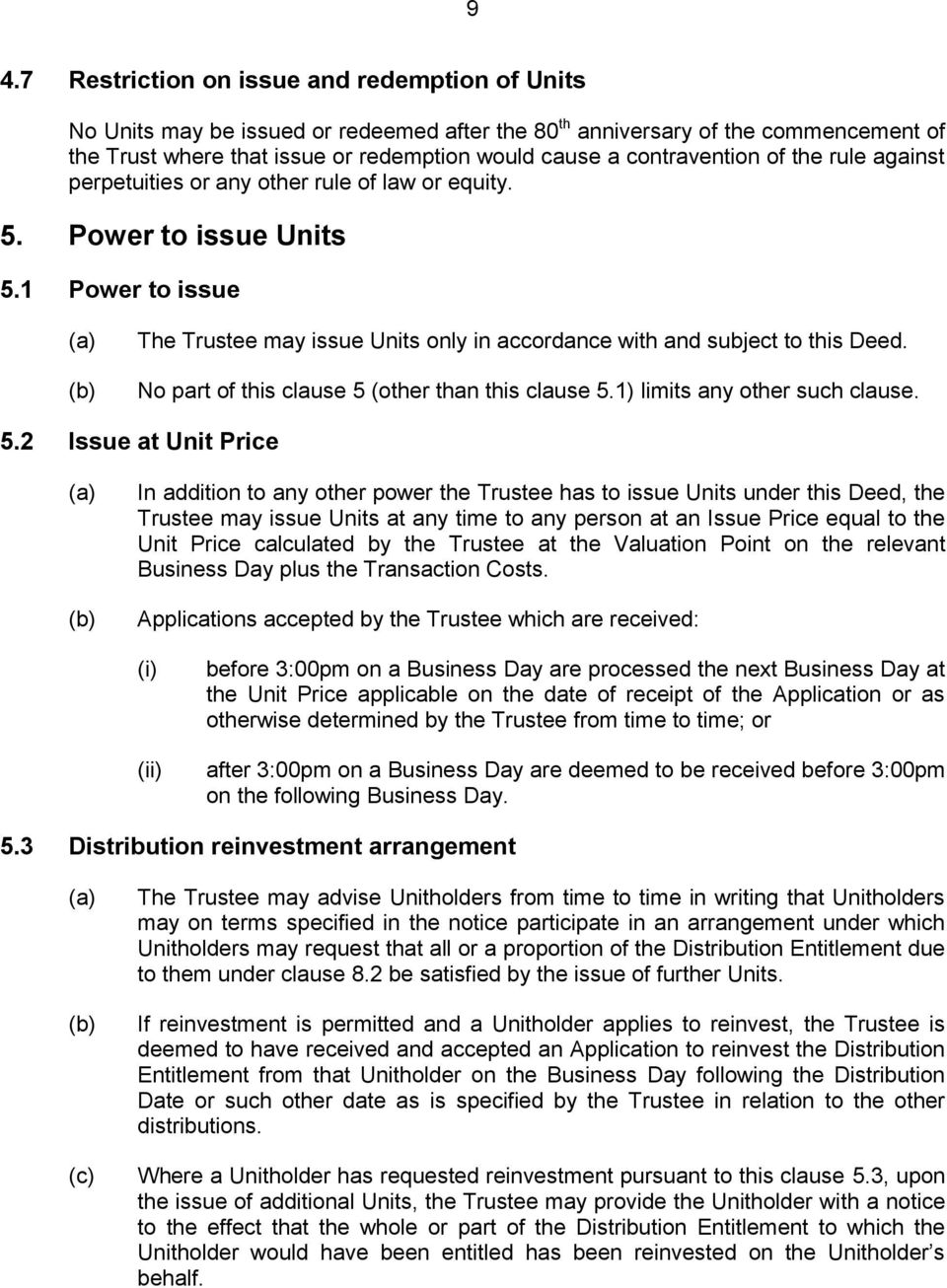 1 Power to issue The Trustee may issue Units only in accordance with and subject to this Deed. No part of this clause 5