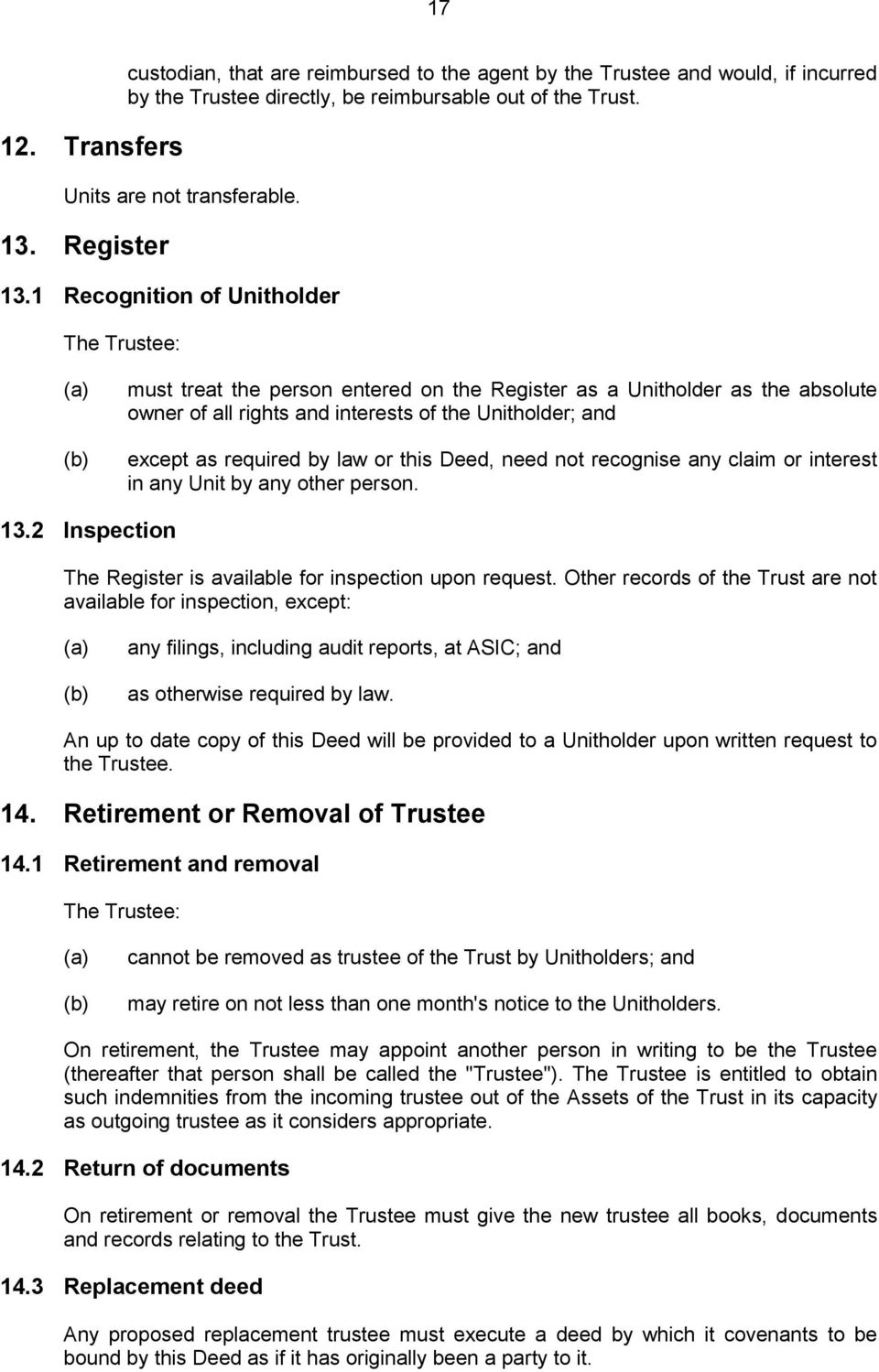 1 Recognition of Unitholder The Trustee: must treat the person entered on the Register as a Unitholder as the absolute owner of all rights and interests of the Unitholder; and except as required by