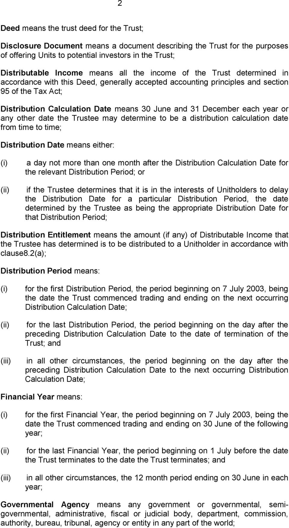 December each year or any other date the Trustee may determine to be a distribution calculation date from time to time; Distribution Date means either: a day not more than one month after the