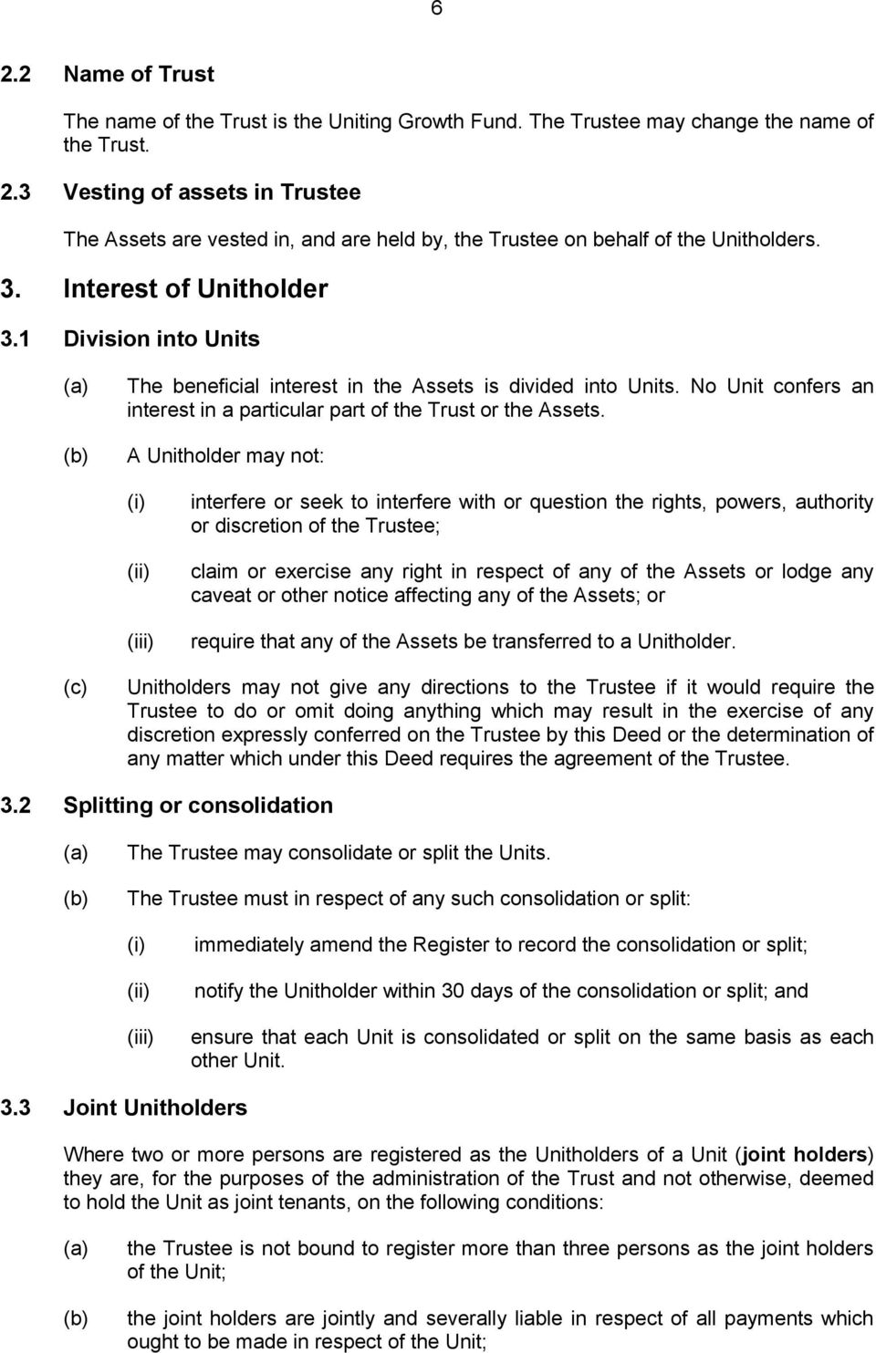 A Unitholder may not: (iii) interfere or seek to interfere with or question the rights, powers, authority or discretion of the Trustee; claim or exercise any right in respect of any of the Assets or