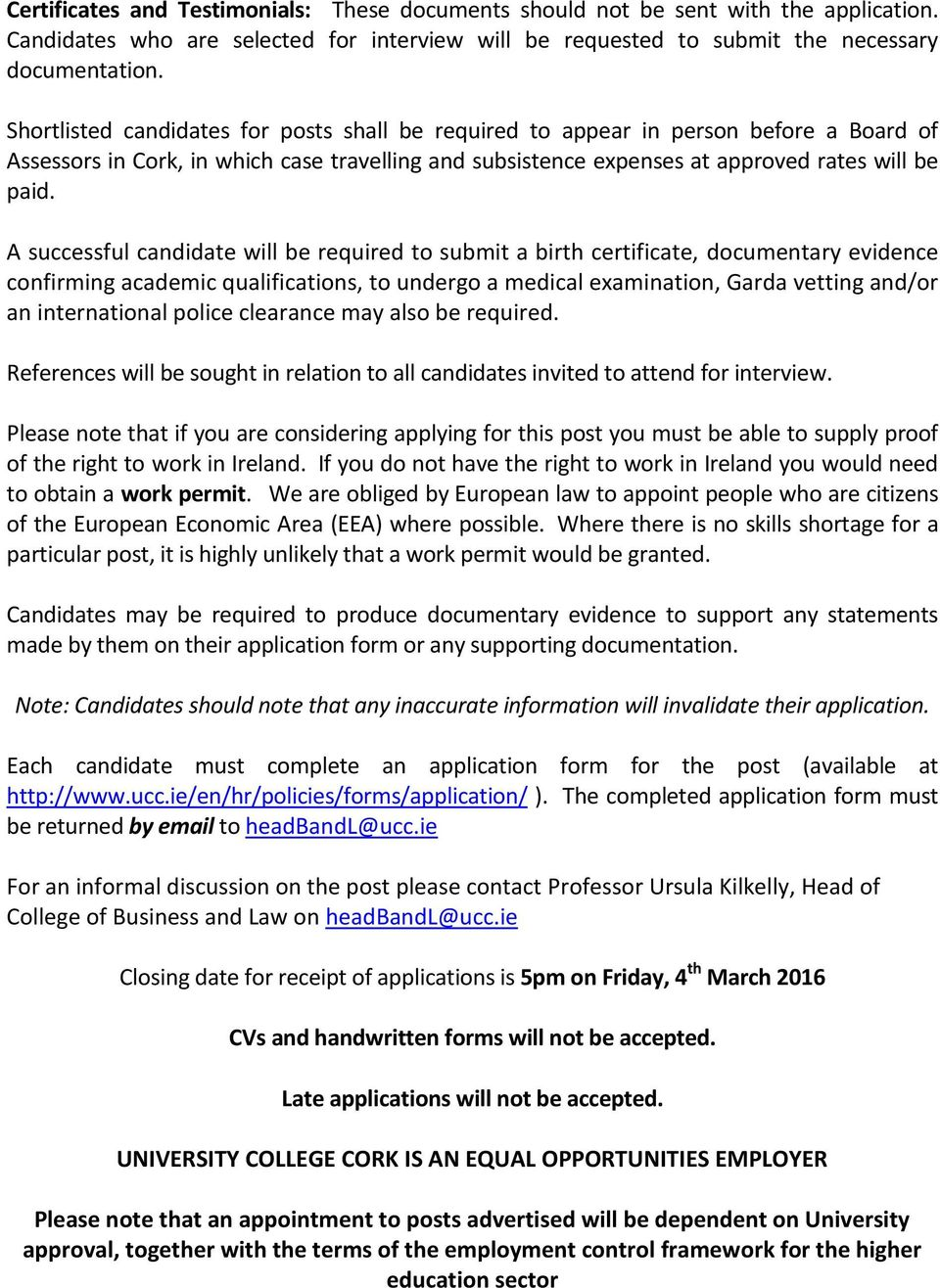A successful candidate will be required to submit a birth certificate, documentary evidence confirming academic qualifications, to undergo a medical examination, Garda vetting and/or an international