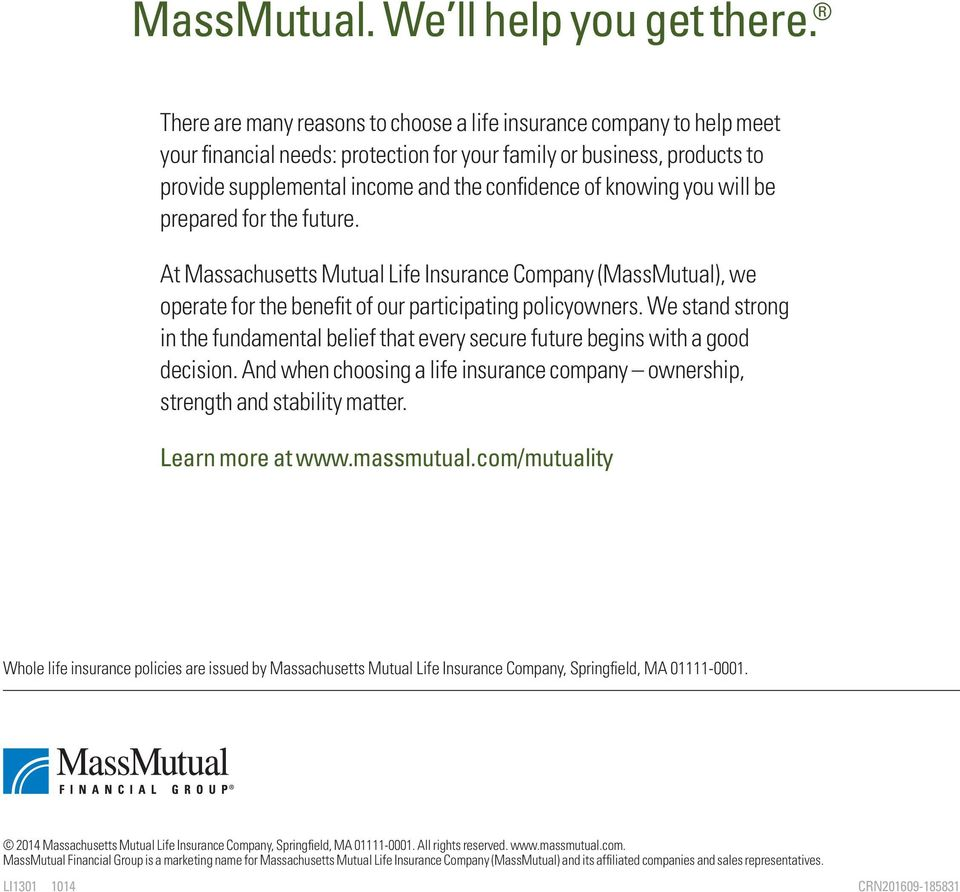 knowing you will be prepared for the future. At Massachusetts Mutual Life Insurance Company (MassMutual), we operate for the benefit of our participating policyowners.