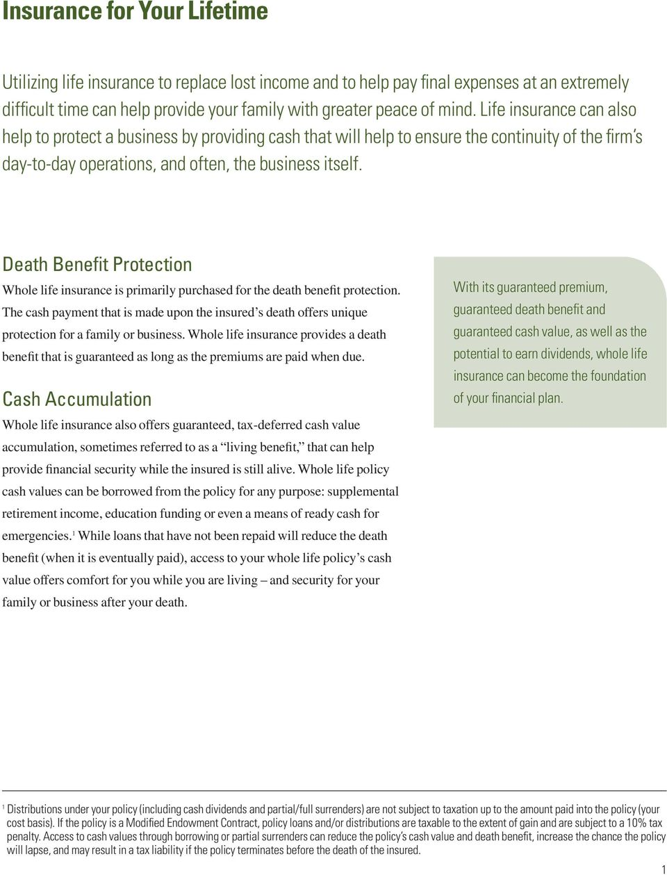 Death Benefit Protection Whole life insurance is primarily purchased for the death benefit protection.