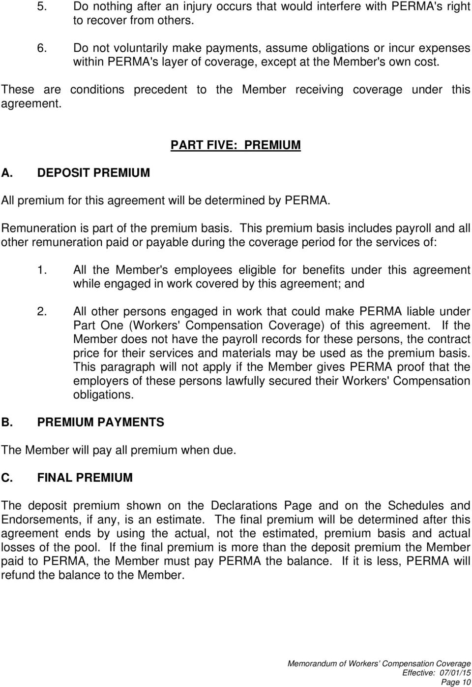 These are conditions precedent to the Member receiving coverage under this agreement. A. DEPOSIT PREMIUM PART FIVE: PREMIUM All premium for this agreement will be determined by PERMA.