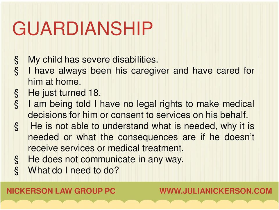 I am being told I have no legal rights to make medical decisions for him or consent to services on his behalf.