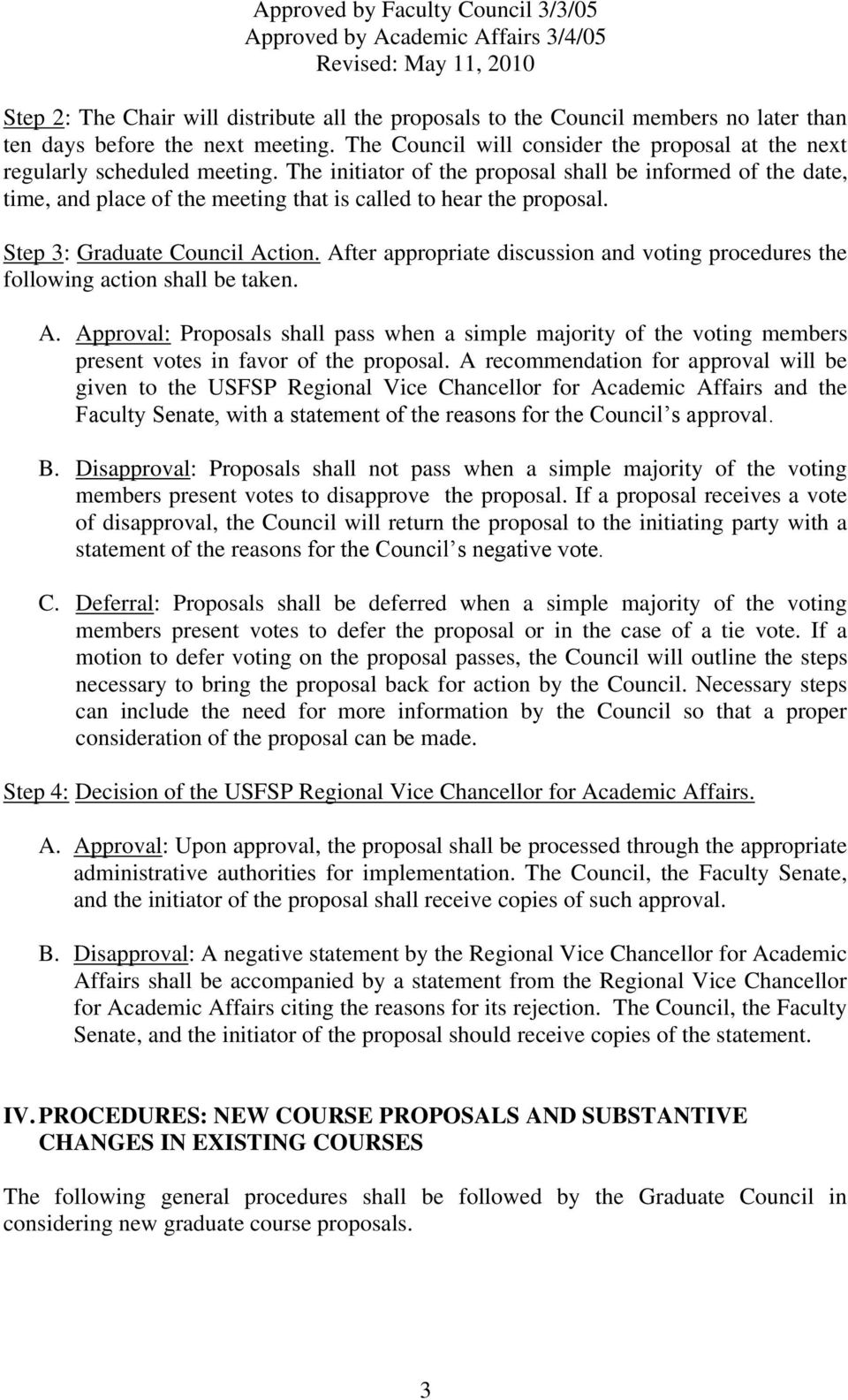 The initiator of the proposal shall be informed of the date, time, and place of the meeting that is called to hear the proposal. Step 3: Graduate Council Action.