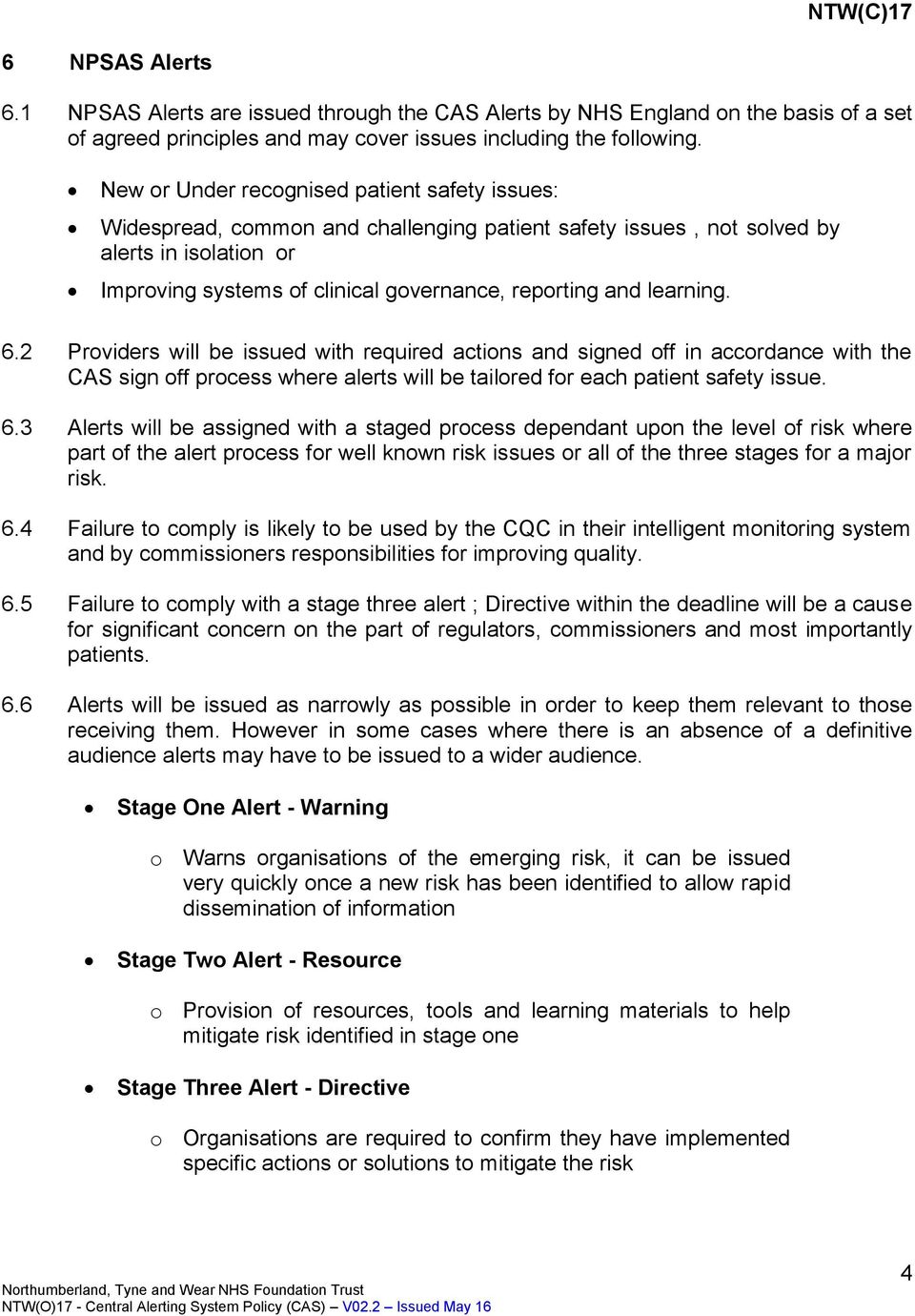 learning. 6.2 Providers will be issued with required actions and signed off in accordance with the CAS sign off process where alerts will be tailored for each patient safety issue. 6.3 Alerts will be assigned with a staged process dependant upon the level of risk where part of the alert process for well known risk issues or all of the three stages for a major risk.