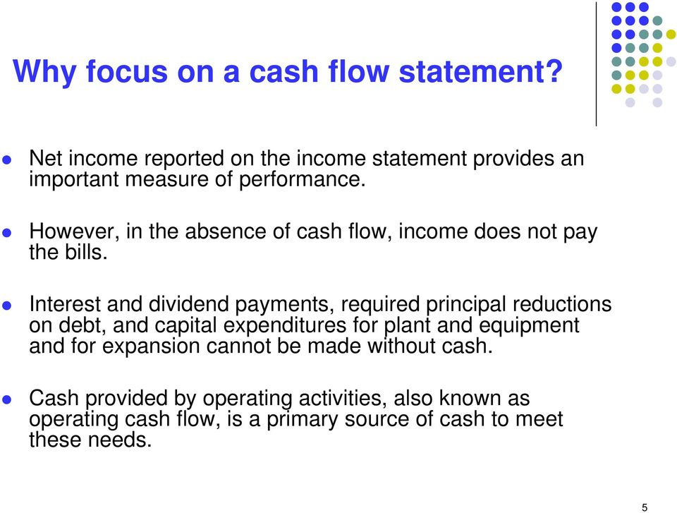 However, in the absence of cash flow, income does not pay the bills.