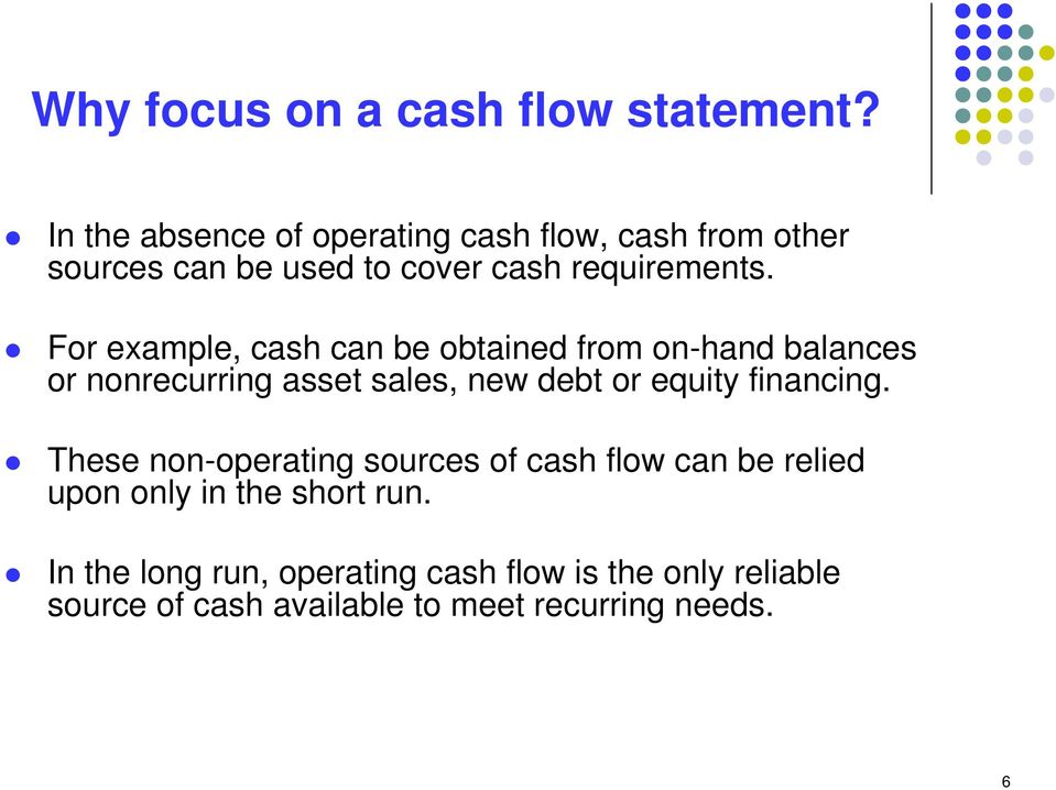 For example, cash can be obtained from on-hand balances or nonrecurring asset sales, new debt or equity