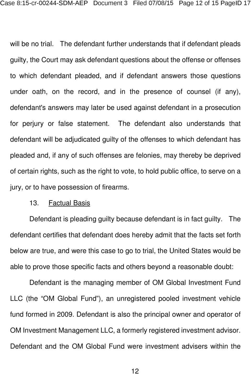 questions under oath, on the record, and in the presence of counsel (if any), defendant's answers may later be used against defendant in a prosecution for perjury or false statement.