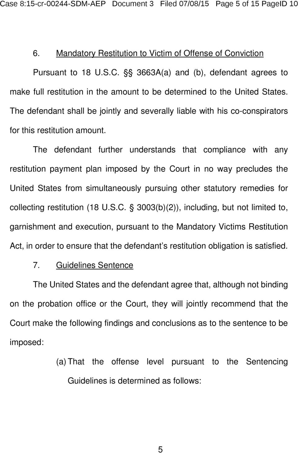 The defendant further understands that compliance with any restitution payment plan imposed by the Court in no way precludes the United States from simultaneously pursuing other statutory remedies