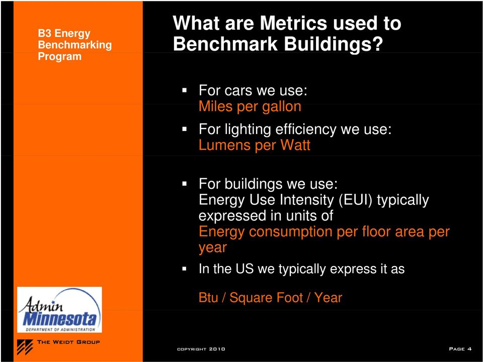 For buildings we use: Energy Use Intensity (EUI) typically y expressed in units of