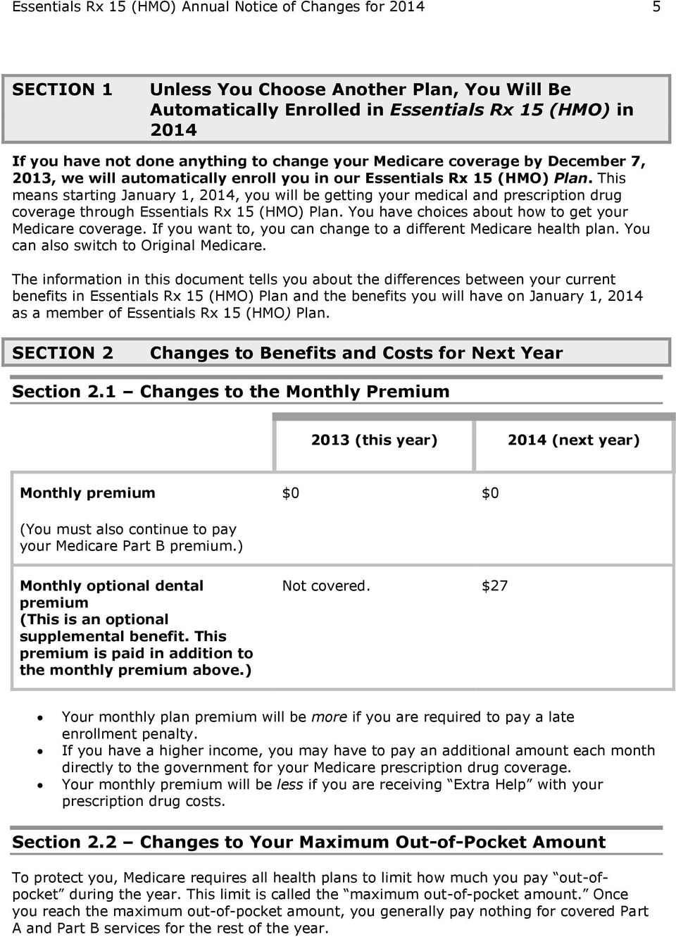 This means starting January 1, 2014, you will be getting your medical and prescription drug coverage through Essentials Rx 15 (HMO) Plan. You have choices about how to get your Medicare coverage.
