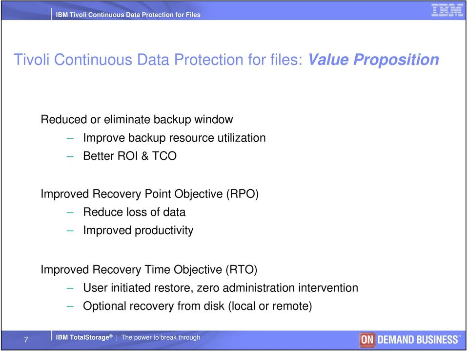 (RPO) Reduce loss of data Improved productivity Improved Recovery Time Objective (RTO) User initiated restore,