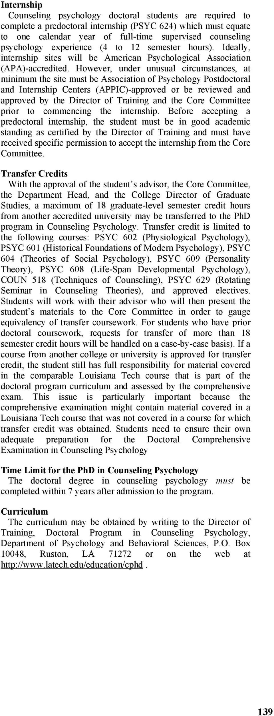 However, under unusual circumstances, at minimum the site must be Association of Psychology Postdoctoral and Internship Centers (APPIC)-approved or be reviewed and approved by the Director of