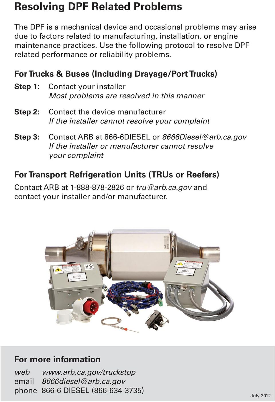 For Trucks & Buses (Including Drayage/Port Trucks) Step 1: Contact your installer Most problems are resolved in this manner Step 2: Step 3: Contact the device manufacturer If the installer cannot