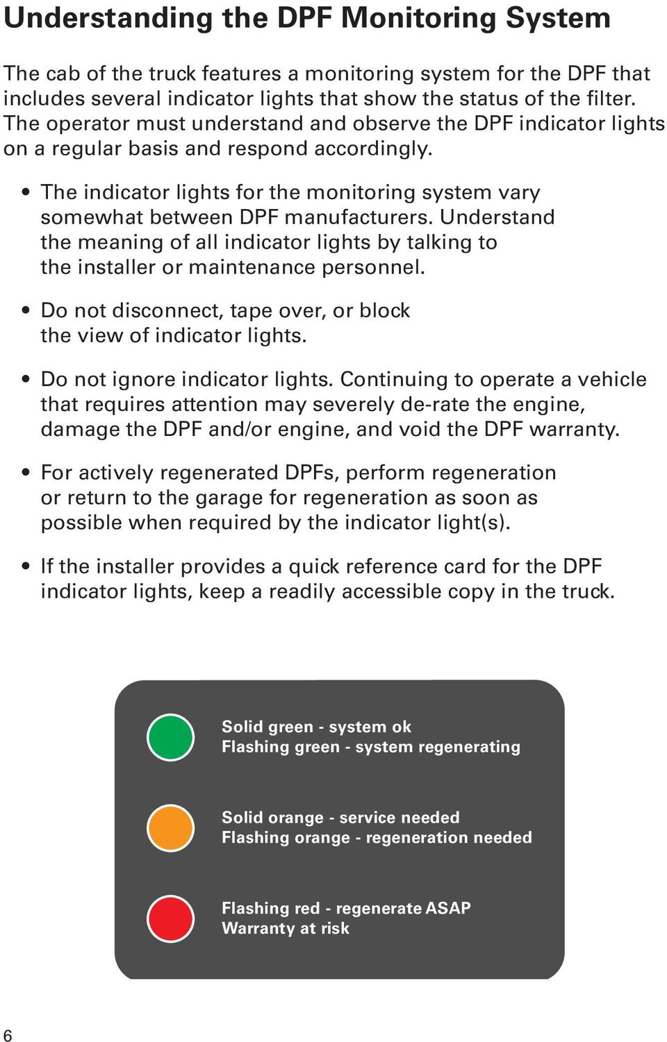 Understand the meaning of all indicator lights by talking to the installer or maintenance personnel. Do not disconnect, tape over, or block the view of indicator lights.