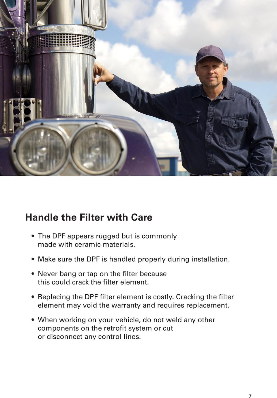Never bang or tap on the filter because this could crack the filter element. Replacing the DPF filter element is costly.