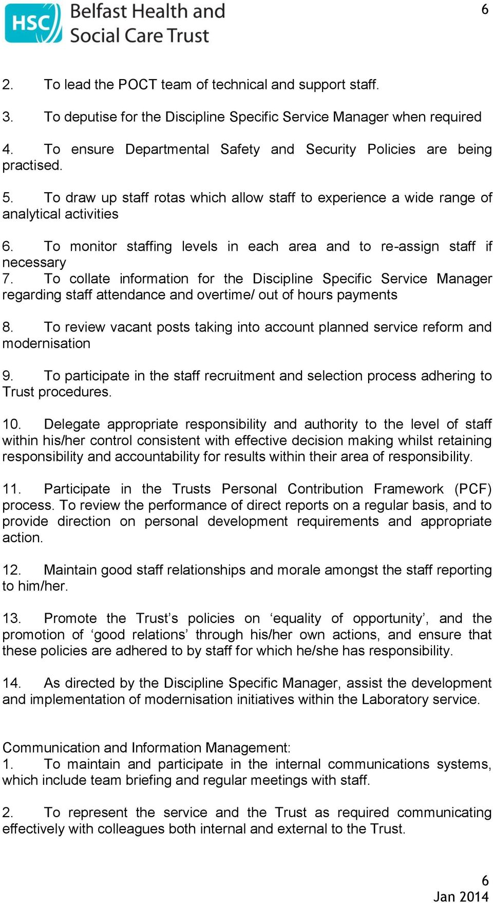 To monitor staffing levels in each area and to re-assign staff if necessary 7.