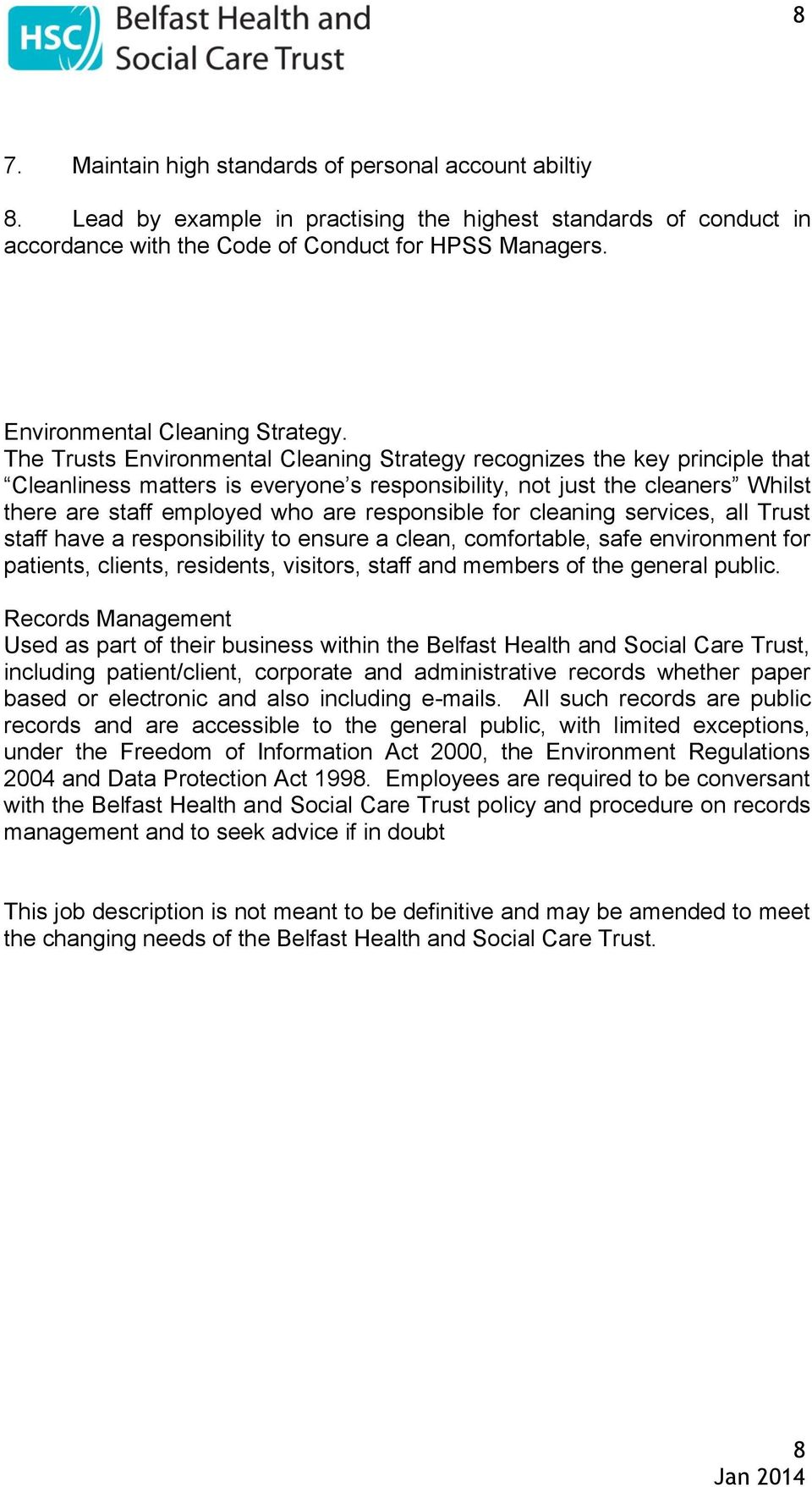 The Trusts Environmental Cleaning Strategy recognizes the key principle that Cleanliness matters is everyone s responsibility, not just the cleaners Whilst there are staff employed who are