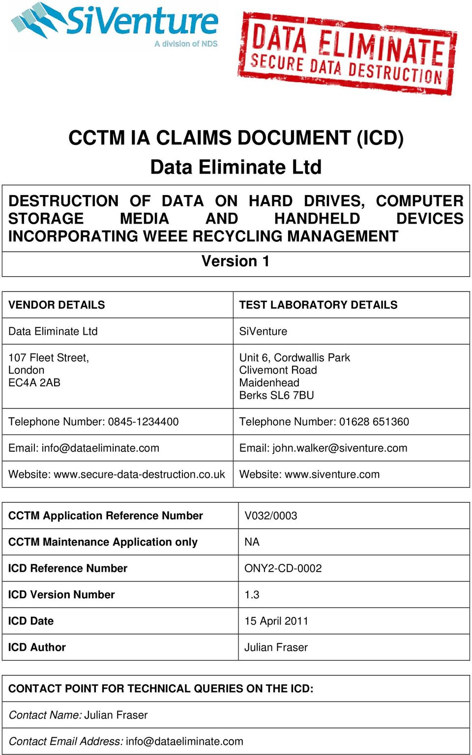 01628 651360 Email: info@dataeliminate.com Website: www.secure-data-destruction.co.uk Email: john.walker@siventure.