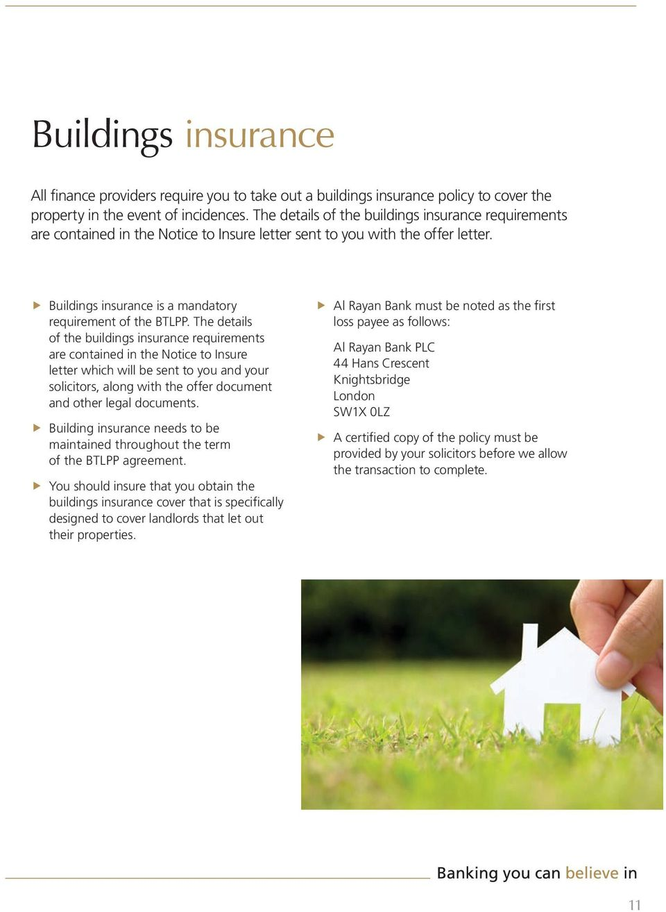 The details of the buildings insurance requirements are contained in the Notice to Insure letter which will be sent to you and your solicitors, along with the oer document and other legal documents.