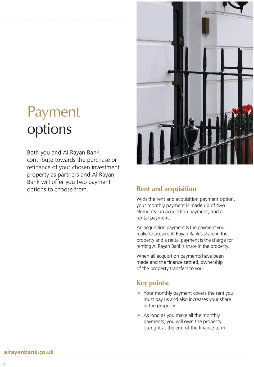 An acquisition payment is the payment you make to acquire Al Rayan Bank s share in the property and a rental payment is the charge for renting Al Rayan Bank s share in the property.