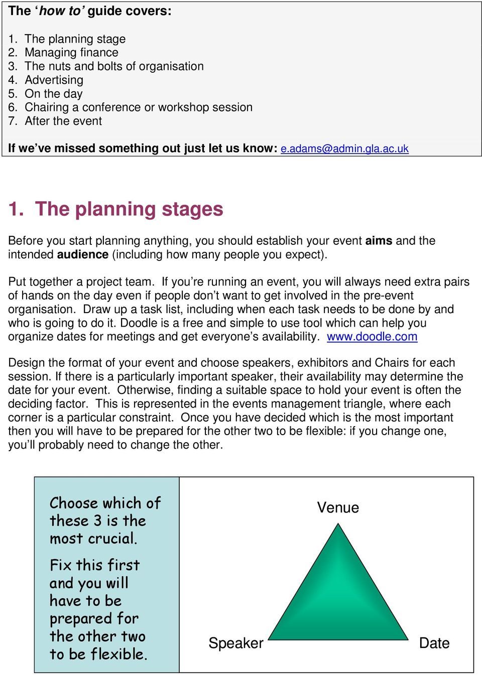 The planning stages Before you start planning anything, you should establish your event aims and the intended audience (including how many people you expect). Put together a project team.