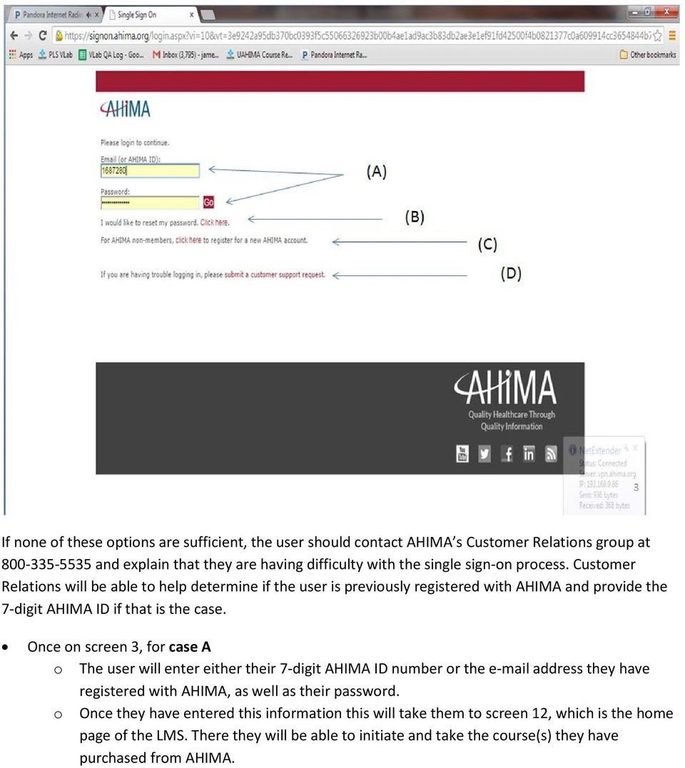 Once on screen 3, for case A o The user will enter either their 7-digit AHIMA ID number or the e-mail address they have registered with AHIMA, as well as their password.