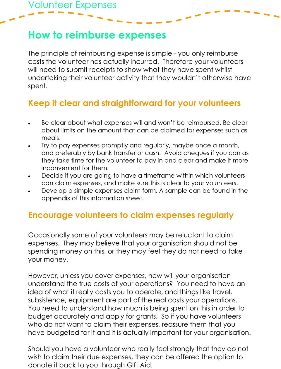 Keep it clear and straightforward for your volunteers Be clear about what expenses will and won t be reimbursed. Be clear about limits on the amount that can be claimed for expenses such as meals.