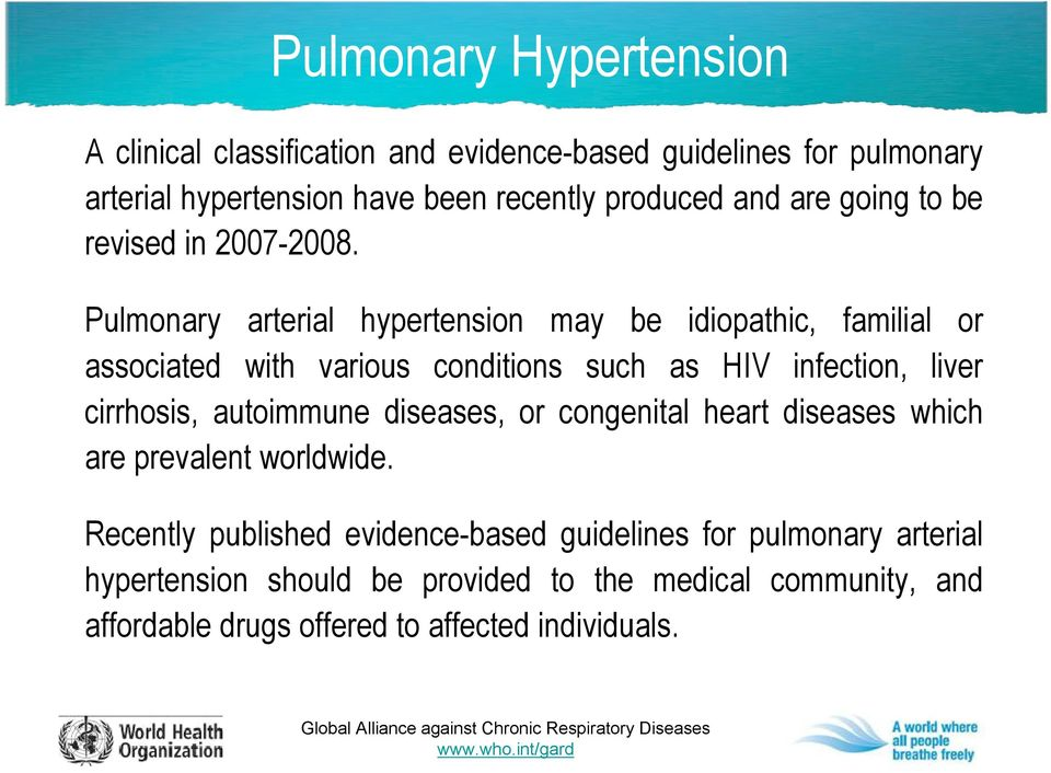 Pulmonary arterial hypertension may be idiopathic, familial or associated with various conditions such as HIV infection, liver cirrhosis,