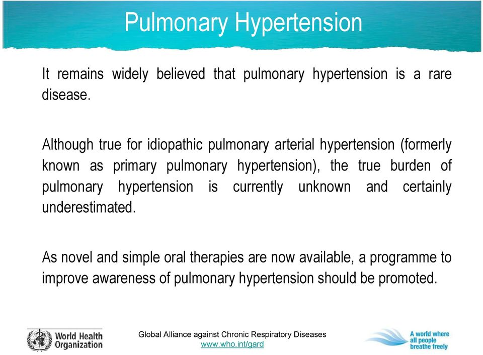 hypertension), the true burden of pulmonary hypertension is currently unknown and certainly underestimated.