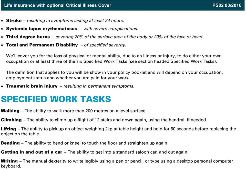 We ll cover you for the loss of physical or mental ability, due to an illness or injury, to do either your own occupation or at least three of the six Specified Work Tasks (see section headed