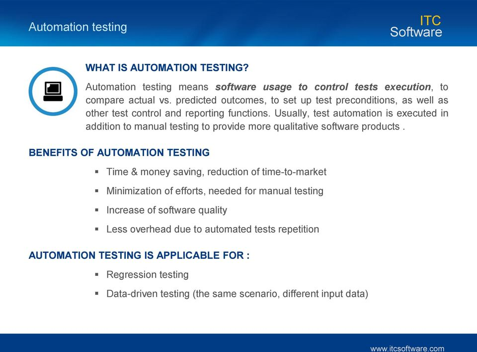 Usually, test automation is executed in addition to manual testing to provide more qualitative software products.