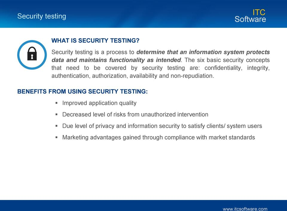 The six basic security concepts that need to be covered by security testing are: confidentiality, integrity, authentication, authorization, availability