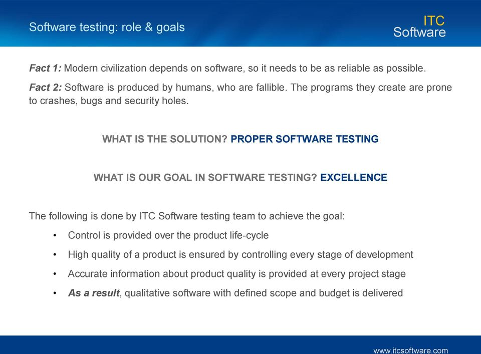 EXCELLENCE The following is done by testing team to achieve the goal: Control is provided over the product life-cycle High quality of a product is ensured by