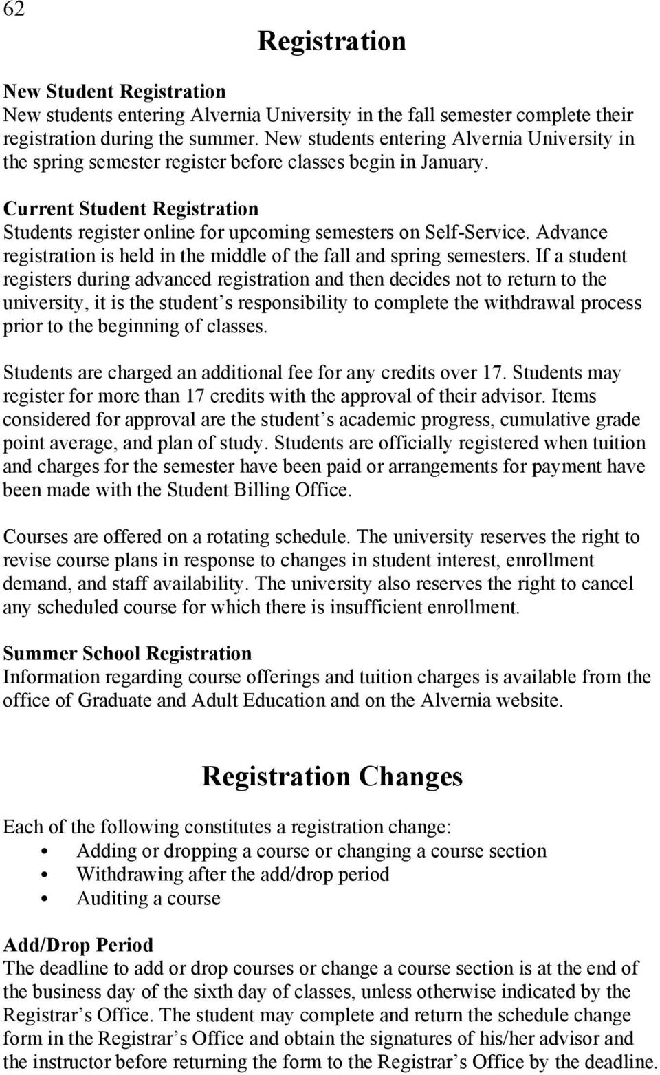 Advance registration is held in the middle of the fall and spring semesters.