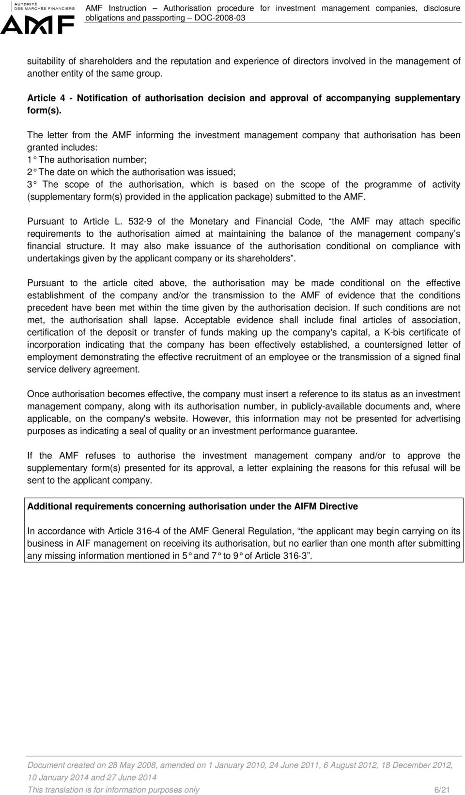 The letter from the AMF informing the investment management company that authorisation has been granted includes: 1 The authorisation number; 2 The date on which the authorisation was issued; 3 The