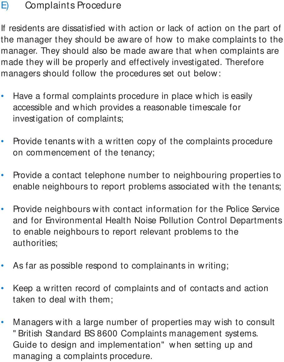 Therefore managers should follow the procedures set out below: Have a formal complaints procedure in place which is easily accessible and which provides a reasonable timescale for investigation of