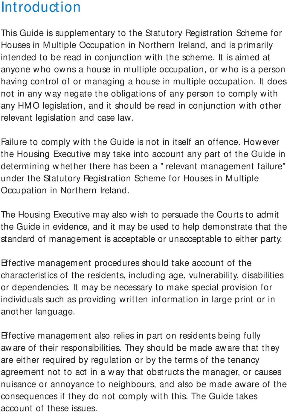It does not in any way negate the obligations of any person to comply with any HMO legislation, and it should be read in conjunction with other relevant legislation and case law.