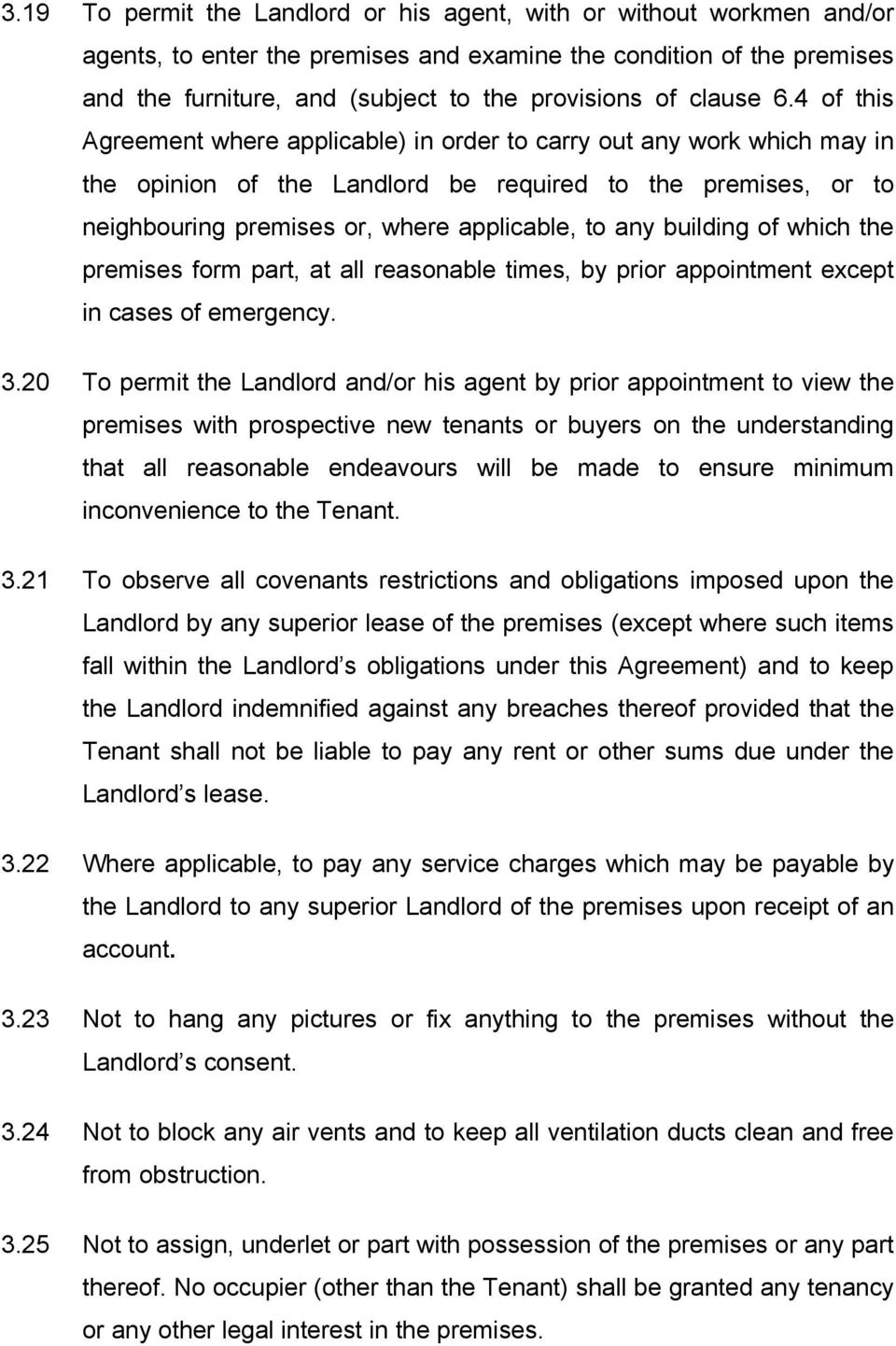 4 of this Agreement where applicable) in order to carry out any work which may in the opinion of the Landlord be required to the premises, or to neighbouring premises or, where applicable, to any