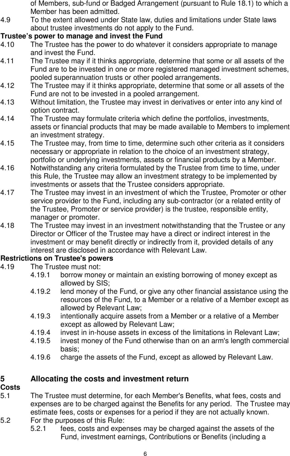 10 The Trustee has the power to do whatever it considers appropriate to manage and invest the Fund. 4.