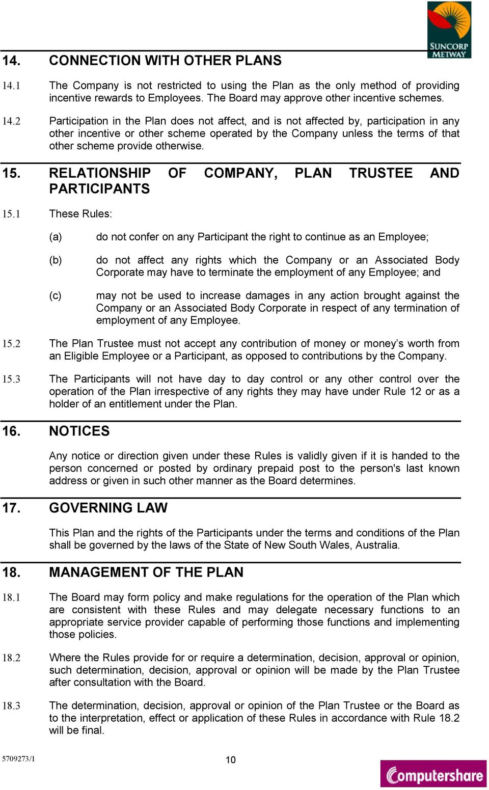 2 Participation in the Plan does not affect, and is not affected by, participation in any other incentive or other scheme operated by the Company unless the terms of that other scheme provide