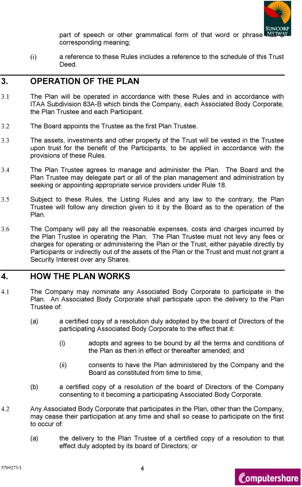 1 The Plan will be operated in accordance with these Rules and in accordance with ITAA Subdivision 83A-B which binds the Company, each Associated Body Corporate, the Plan Trustee and each Participant.