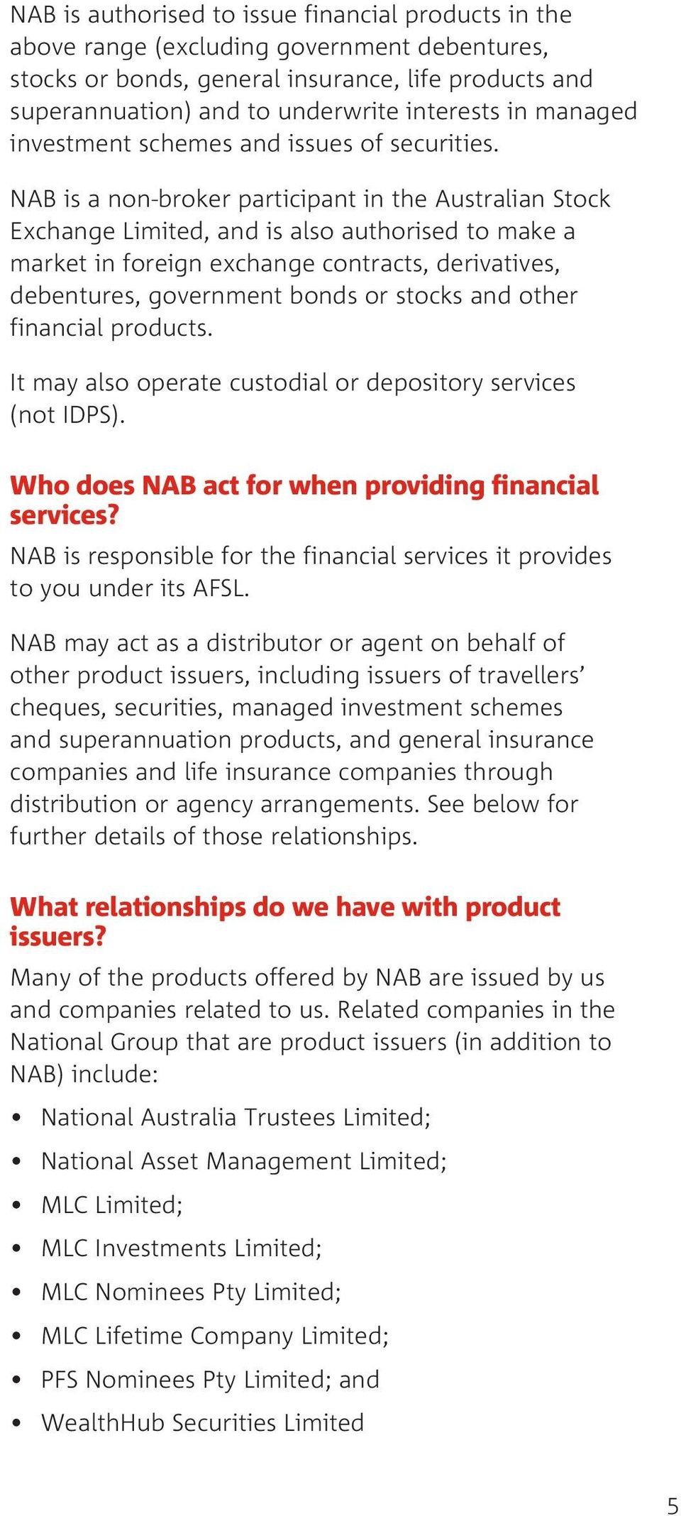 NAB is a non-broker participant in the Australian Stock Exchange Limited, and is also authorised to make a market in foreign exchange contracts, derivatives, debentures, government bonds or stocks