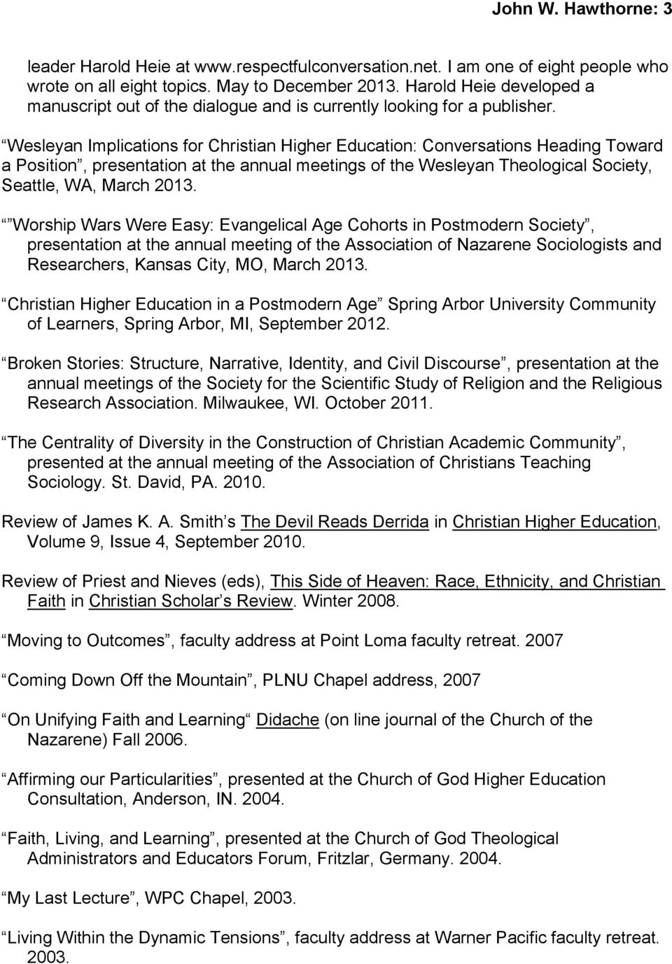 Wesleyan Implications for Christian Higher Education: Conversations Heading Toward a Position, presentation at the annual meetings of the Wesleyan Theological Society, Seattle, WA, March 2013.