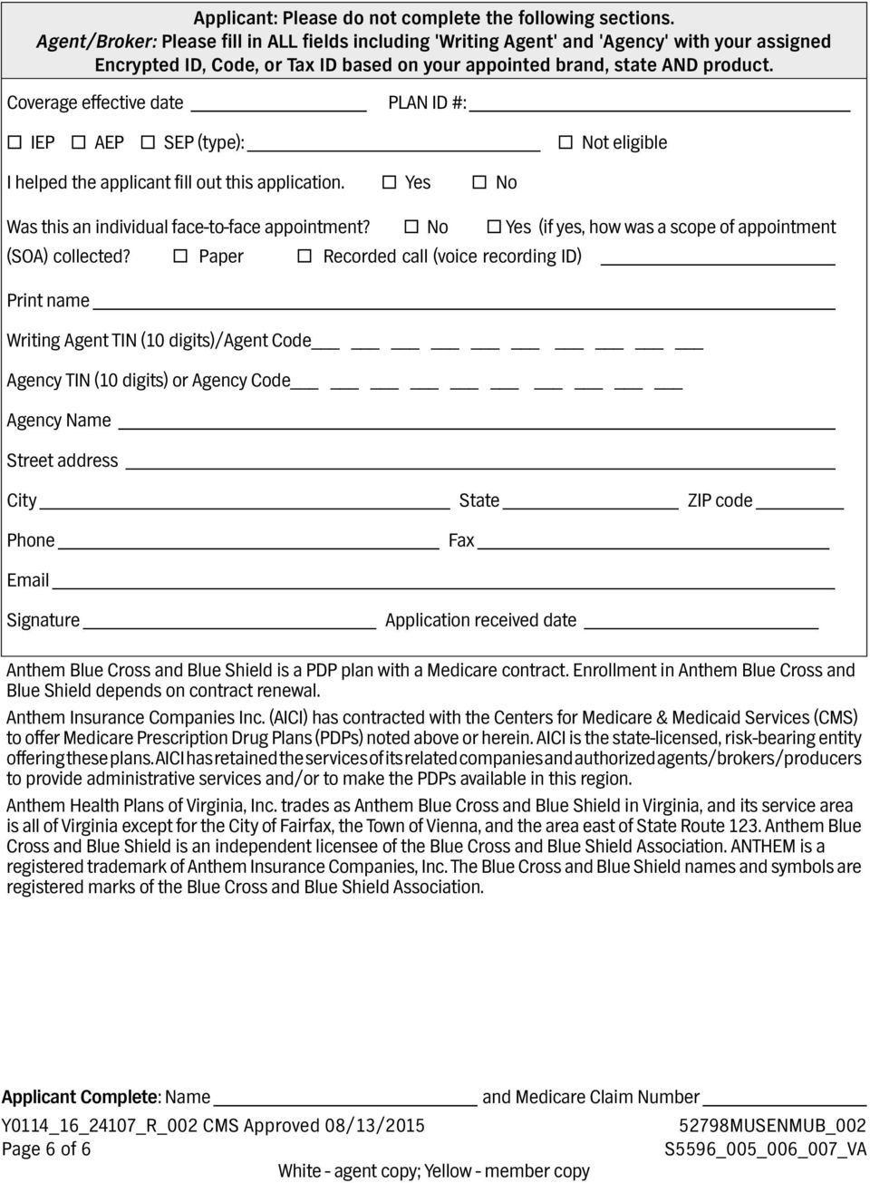 Coverage effective date PLAN ID #: IEP AEP SEP (type): Not eligible I helped the applicant fill out this application. Yes No Was this an individual face-to-face appointment?